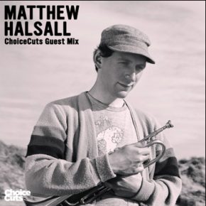 Matthew Halsall - Choice Cuts Guest Mix & Interview