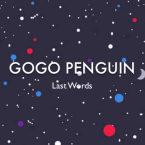 GoGo Penguin - Last Words - YouTube Video