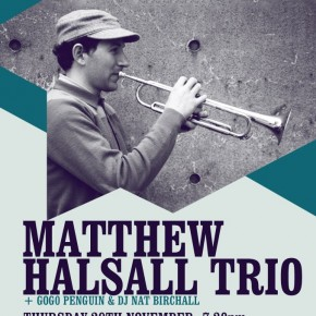 29/11/2012 - Matthew Halsall Trio (Live) + GoGo Penguin (Live) + Nat Birchall (DJ Set) @ Band on the Wall in Manchester