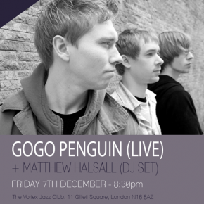 07/12/2012 - GoGo Penguin (Live) + Matthew Halsall (DJ Set) @ The Vortex Jazz Club in London