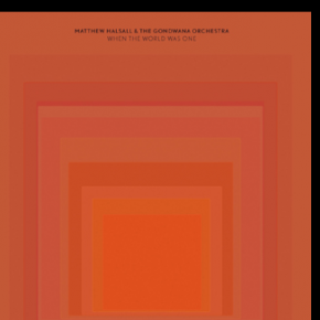 GOND010 - Matthew Halsall & The Gondwana Orchestra - When The World Was One (2014)