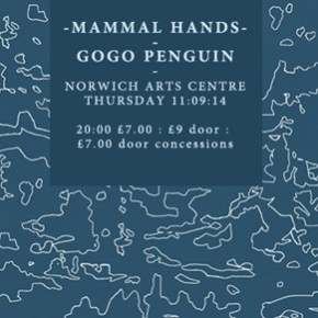 Mammal Hands + GoGo Penguin @ Norwich Arts Centre