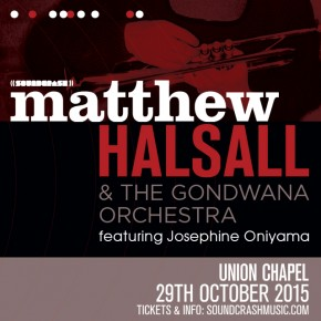 EARLY BIRD tickets Matthew Halsall & The Gondwana Orchestra @ Union Chapel