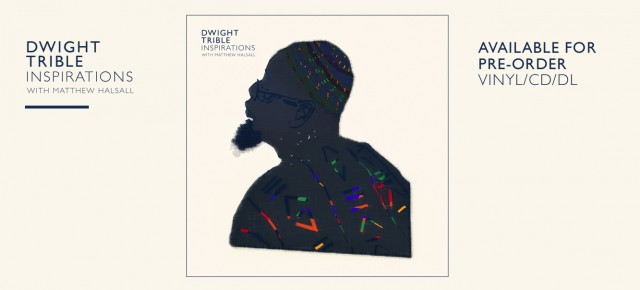 Pre-order Dwight Trible's Inspirations album featuring Matthew Halsall