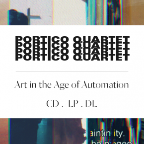 Pre-order Portico Quartet - Art in the Age of Automation on CD / LP / DL