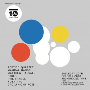Gondwana 10 - Portico Quartet, Mammal Hands, Matthew Halsall, STUFF, Phil France, Noya Rao and Caoilfhionn Rose
