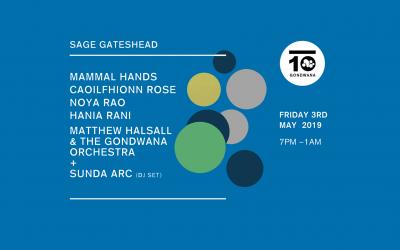 Gondwana 10 | Sage Gateshead – 03.05.19